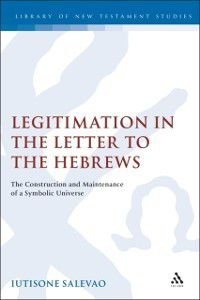 The Library of New Testament Studies: Legitimation in the Letter to the Hebrews, Iutisone Salevao