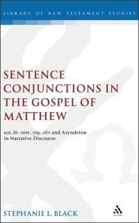The Library of New Testament Studies: Sentence Conjunctions in the Gospel of Matthew, Stephanie Black