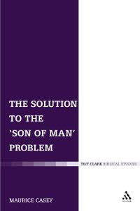 The Library of New Testament Studies: Solution to the 'Son of Man' Problem, Maurice Casey