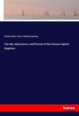 The Life, Adventures, and Piracies of the Famous Captain Singleton, Daniel Defoe, Henry Halliday Sparling