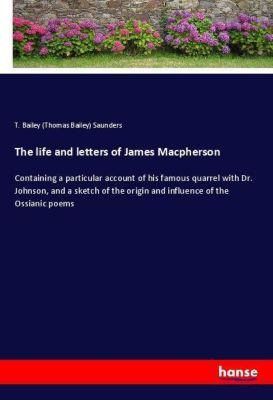 The life and letters of James Macpherson, T. Bailey (Thomas Bailey) Saunders