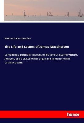 The Life and Letters of James Macpherson, Thomas Bailey Saunders