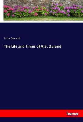 The Life and Times of A.B. Durand, John Durand