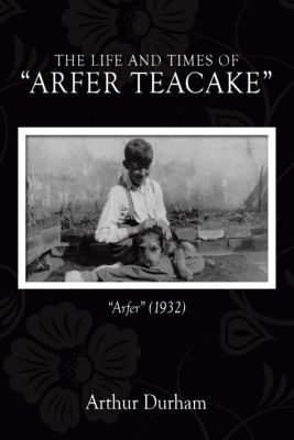 "The Life and Times   of  ""Arfer Teacake"", Arthur Durham"