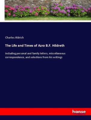 The Life and Times of Azro B.F. Hildreth, Charles Aldrich