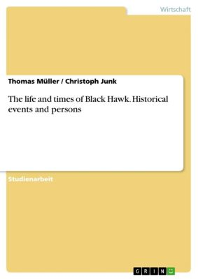 The life and times of Black Hawk. Historical events and persons, Thomas Müller, Christoph Junk