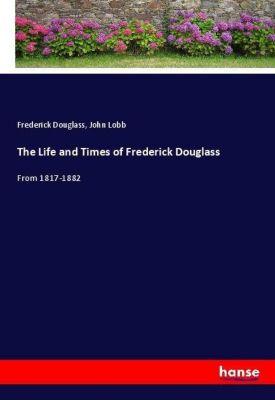 The Life and Times of Frederick Douglass, Frederick Douglass, John Lobb