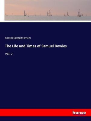 The Life and Times of Samuel Bowles, George Spring Merriam