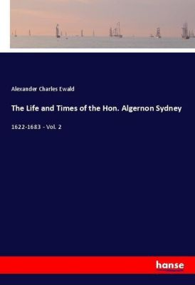 The Life and Times of the Hon. Algernon Sydney, Alexander Charles Ewald