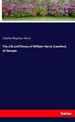 The Life andTtimes of William Harris Crawford, of Georgia, Charles Nephew West