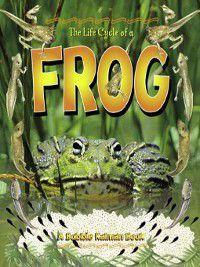 The Life Cycle: The Life Cycle of a Frog, Bobbie Kalman, Kathryn Smithyman