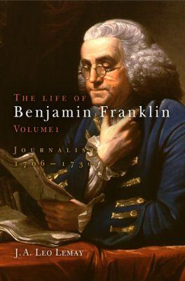 The Life of Benjamin Franklin, Volume 1, J. A. Leo Lemay