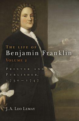The Life of Benjamin Franklin, Volume 2, J. A. Leo Lemay