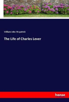 The Life of Charles Lever, William John Fitzpatrick