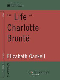 The Life of Charlotte Brontë (World Digital Library Edition), Elizabeth Gaskell