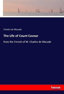 The Life of Count Cavour, Charles de Mazade