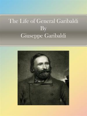 The Life of General Garibaldi, Giuseppe Garibaldi