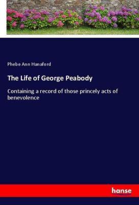 The Life of George Peabody, Phebe Ann Hanaford