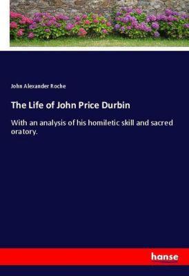 The Life of John Price Durbin, John Alexander Roche