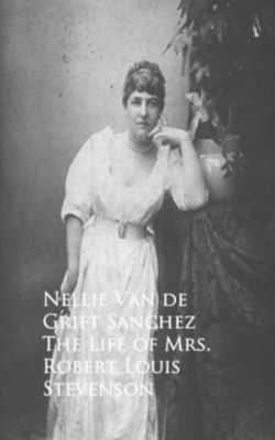 The Life of Mrs. Robert Louis Stevenson, Nellie Van de Grift Sanchez