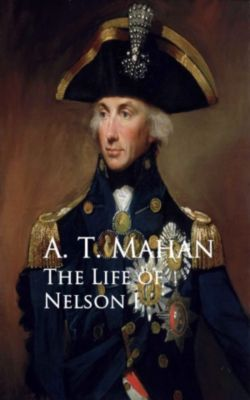 The Life of Nelson I, A. T. Mahan