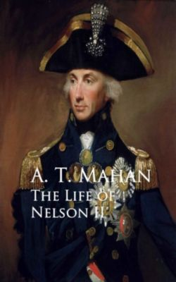 The Life of Nelson II, A. T. Mahan