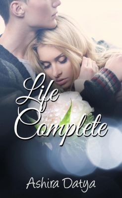 The Life Trilogy: Life Complete (The Life Trilogy, #3), Ashira Datya