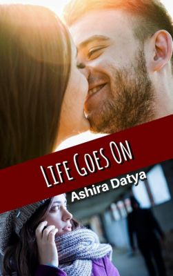 The Life Trilogy: Life Goes On (The Life Trilogy, #2), Ashira Datya