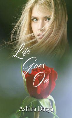 The Life Trilogy: Life Goes On (The Life Trilogy, #2), Ashira Datya