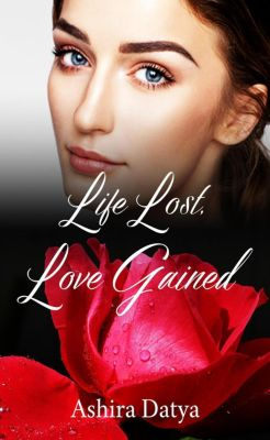 The Life Trilogy: Life Lost, Love Gained (The Life Trilogy, #1), Ashira Datya