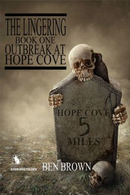 The Lingering Series: Outbreak At Hope Cove (The Lingering Series, #1), Ben Brown