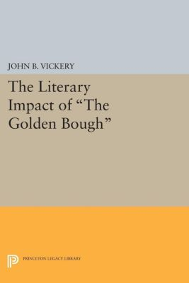The Literary Impact of The Golden Bough, John B. Vickery