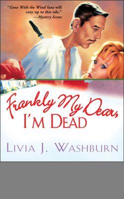 The Literary Tour Mysteries: Frankly My Dear, I'm Dead, Livia   J. Washburn