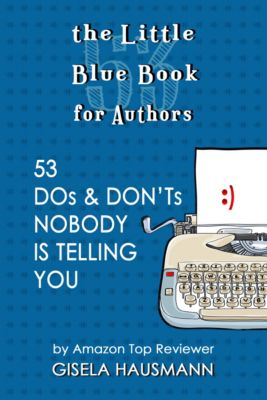 The Little Blue Book for Authors; 53 Dos & Don'ts Nobody Is Telling You, Gisela Hausmann