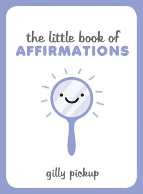 The Little Book of Affirmations, Gilly Pickup