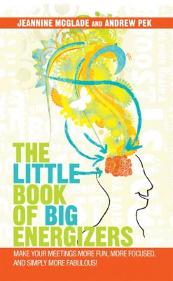 The Little Book of Big Energizers, Andrew Pek, Jeannine McGlade
