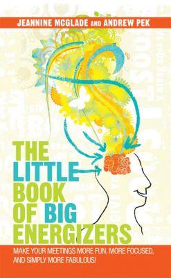 The Little Book of Big Energizers, Andrew Pek, Jeannine McGlade