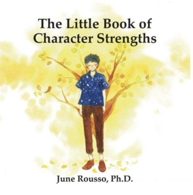The Little Book of Character Strengths, June Rousso Ph.D.