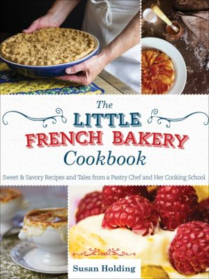 The Little French Bakery Cookbook, Susan Holding