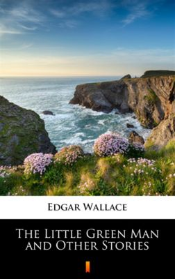 The Little Green Man and Other Stories, Edgar Wallace