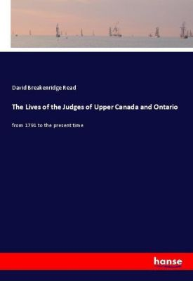 The Lives of the Judges of Upper Canada and Ontario, David Breakenridge Read