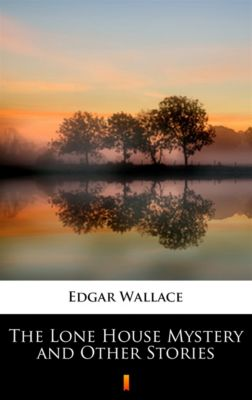 The Lone House Mystery and Other Stories, Edgar Wallace