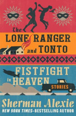 The Lone Ranger and Tonto Fistfight in Heaven, Sherman Alexie