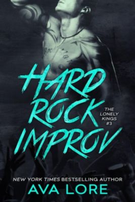 The Lonely Kings: Hard Rock Improv (The Lonely Kings #3) (New Adult Romance), Ava Lore