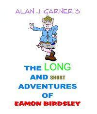 The Long and Short Adventures of Eamon Birdsley, Alan J. Garner