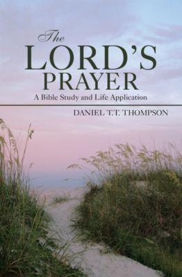 The Lord'S Prayer, Daniel T.T. Thompson