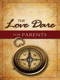 The Love Dare for Parents, Alex Kendrick, Stephen Kendrick