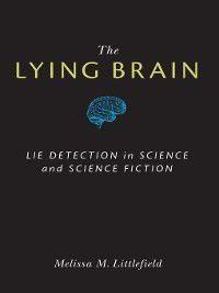 The Lying Brain, Melissa M Littlefield