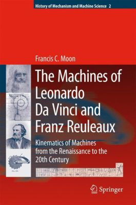The Machines of Leonardo Da Vinci and Franz Reuleaux, Francis C. Moon