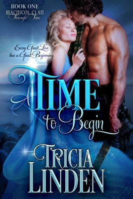 The MacNicol Clan Through Time: A Time To Begin (The MacNicol Clan Through Time, #1), Tricia Linden